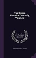 The Oregon Historical Quarterly  Volume 3 PDF
