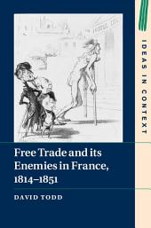 Free Trade and its Enemies in France, 1814–1851