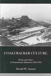 Coalcracker Culture: Work and Values in Pennsylvania Anthracite, 1835-1935