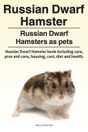 Russian Dwarf Hamster  Russian Dwarf Hamsters as Pets   Russian Dwarf Hamster Book Including Care  Pros and Cons  Housing  Cost  Diet and Health  PDF