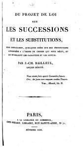 Du projet de loi sur les successions et les substitutions: pour comparaison, quelques idées sur des institutions appropriées à l'ordre de choses qui nous régit, et qui en seraient les garanties et les appuis