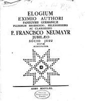 Elogium Eximio Authori Panegyris Germanicae Plurimum Reverendo, Religiosissimo Ac Clarissimo P. Francisco Neumayr, Iubilaeo Socio Iesu Dictae Nuncupatum
