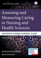 Assessing and Measuring Caring in Nursing and Health Sciences  Watson   s Caring Science Guide  Third Edition PDF