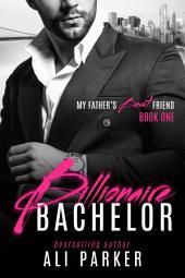 Billionaire Bachelor: My Father's Best Friend Book 1