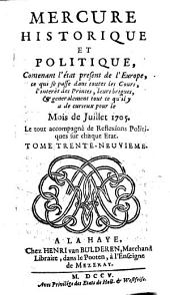 Mercure historique et politique: Contenant l'état present de l'Europe, se qui se passe dans les Cours, l'interêt des Princes, leurs brigues, & generalement tout ce qu'il y a de curieux pour le Mois de ..., Volume39