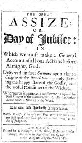 The Great Assize: Or Day of Jubilee ... Wherunto is Annexed Two Sermons ... The One and Thirtieth Impression