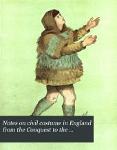 Notes on civil costume in England from the Conquest to the Regency. As exemplified in the International health exhibition, South Kensington