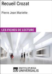 Recueil Crozat de Pierre Jean Mariette: Les Fiches de lecture d'Universalis