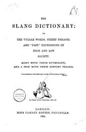 """The Slang Dictionary: Or, the Vulgar Words, Street Phrases, and """"fast"""" Expressions of High and Low Society : Many with Their Etymology and a Few with Their History Traced"""