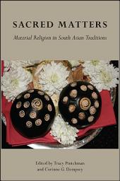 Sacred Matters: Material Religion in South Asian Traditions