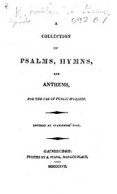 A Collection of Psalms, Hymns, and Anthems for the Use of Public Worship