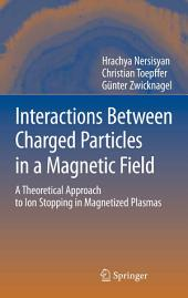 Interactions Between Charged Particles in a Magnetic Field: A Theoretical Approach to Ion Stopping in Magnetized Plasmas