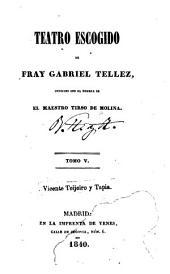 Teatro escogido de fray Gabriel Tellez, conocido con el nombre de el maestro Tirso de Molina: Volúmenes 5-6