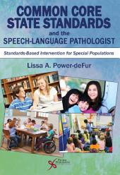 Common Core State Standards and the Speech-Language Pathologist: Standards-Based Intervention for Special Populations