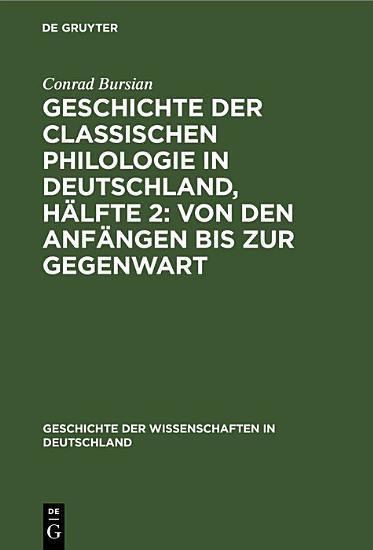 Geschichte der classischen Philologie in Deutschland  H  lfte 2  Von den Anf  ngen bis zur Gegenwart PDF