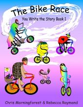 The Bike Race - You Write the Story: Book 1