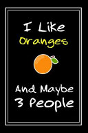 I Like Oranges and Maybe 3 People