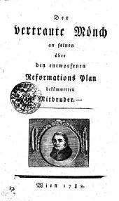 Der vertraute Mönch an seinen über den entworfenen Reformations Plan bekümmerten Mitbruder