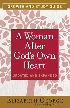 A Woman After God s Own Heart   Growth and Study Guide PDF