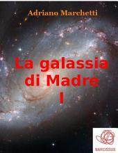 La galassia di Madre - I