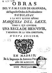 Obras del V.P.M.F. Luis de Granada, del Sagrado Orden de Predicadores ...: tomo V que contiene una Regla de bien vivir y Memorial de la vida christiana