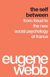 The Self Between: From Freud to the New Social Psychology of France