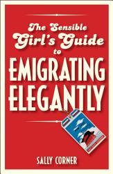 The Sensible Girl S Guide To Emigrating Elegantly Book PDF