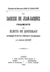 La Sagesse de Jean-Jacques: Fragments des écrits de Rousseau accompagnés de diverses réflexions et de renseignements
