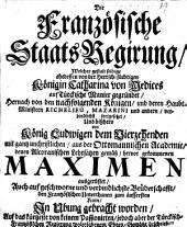 Die Französische Staats-Regirung, welcher gestalt selbige ehedessen von der Herrsch-süchtigen Königin Catharina von Medices auf Türckische Manier gegründet ...