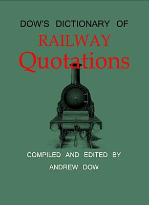Dows Dictionary Of Railway Quotations