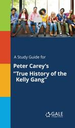 A Study Guide for Peter Carey s  True History of the Kelly Gang  PDF