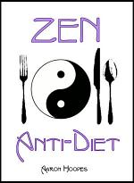Zen Anti-Diet: Mindful Eating for Health, Vitality and Weight Loss