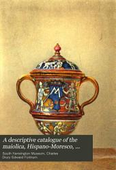 A Descriptive Catalogue of the Maiolica, Hispano-Moresco, Persian, Damascus and Rhodian Wares in the South Kensington Museum: With Historical Notices, Marks & Monograms, Volume 2