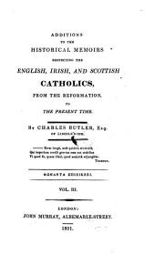 Historical Memoirs Respecting The English, Irish, And Scottish Catholics, From The Reformation, To The Present Time: Volume 3