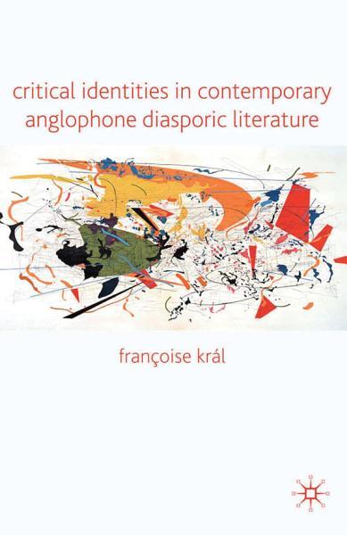 Critical Identities In Contemporary Anglophone Diasporic Literature