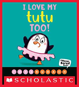 I Love My Tutu Too   A Never Bored Book   PDF