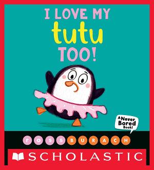 I Love My Tutu Too   A Never Bored Book