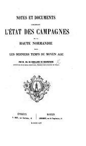 Notes et documents concernant l'état des campagnes de la Haute Normandie dans les derniers temps du moyen age