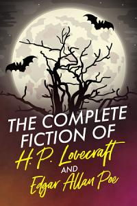 The Complete Fiction of H P  Lovecraft and Edgar Allan Poe Book