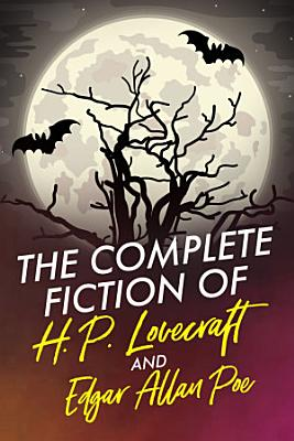 The Complete Fiction of H P  Lovecraft and Edgar Allan Poe