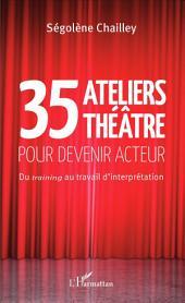 35 Ateliers théâtre pour devenir acteur: Du training au travail d'interprétation