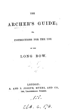 The archer s guide  or  Instructions for the use of the long bow