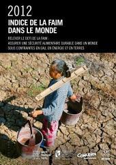 Indice de la Faim Dans le Monde 2012: Relever le Defi de la Faim: Assurer une Sécurité Alimentaire Durable Dans un Monde Sous Contraintes en Eau, en énergie et en Ter