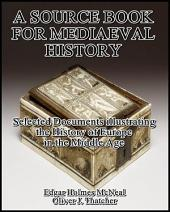 A Source Book for Mediaeval History : Selected Documents illustrating the History of Europe in the Middle Age