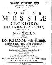De Nomine Messiae Glorioso, Jehova, Iustitia Nostra, Dissertatio ex Jerem. XXIII, 6