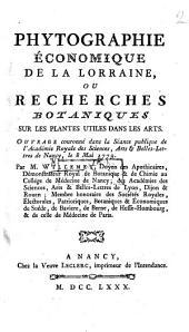 Phytographie économique de la Lorraine, ou recherches botaniques sur les plantes utiles dans les arts. Ouvrage couronné dans la séance publique de l'Académie Royale des Sciences ... de Nancy ... 1779