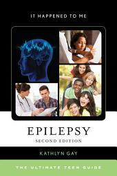 Epilepsy: The Ultimate Teen Guide, Edition 2