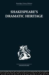 Shakespeare's Dramatic Heritage: Collected Studies in Mediaeval, Tudor and Shakespearean Drama