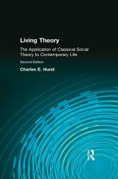 Living Theory: The Application of Classical Social Theory to Contemporary Life, Edition 2