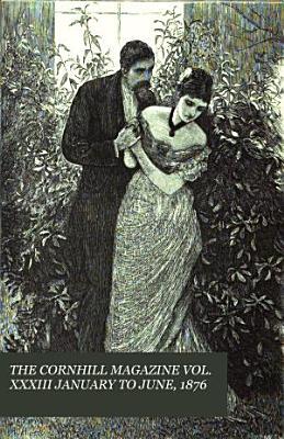 THE CORNHILL MAGAZINE VOL  XXXIII JANUARY TO JUNE  1876 PDF